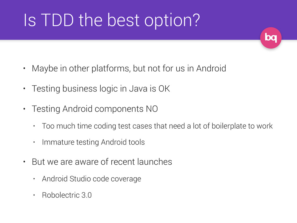 Is TDD the best option? • Maybe in other platfo...