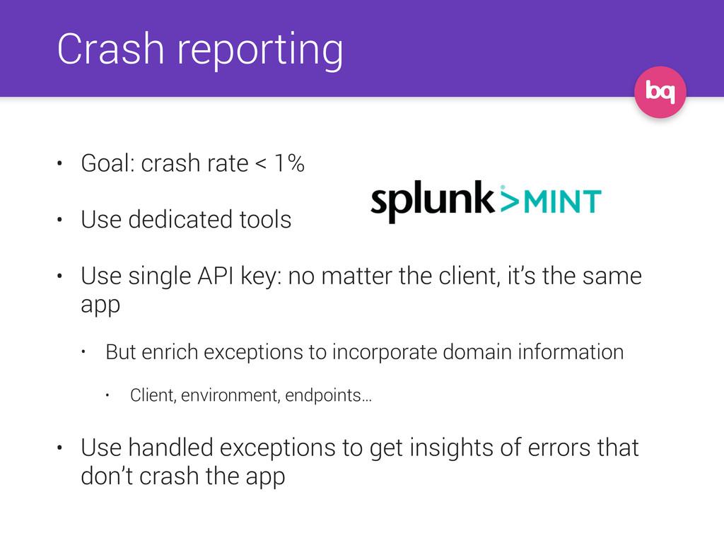 Crash reporting • Goal: crash rate < 1% • Use d...