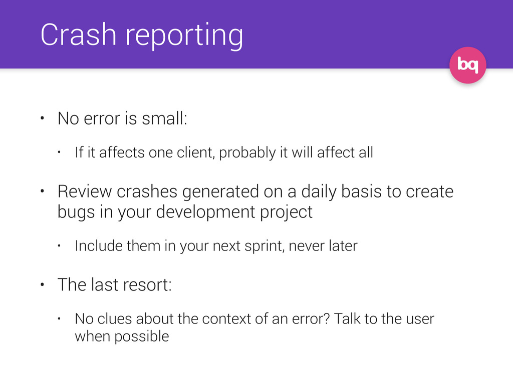 Crash reporting • No error is small: • If it af...