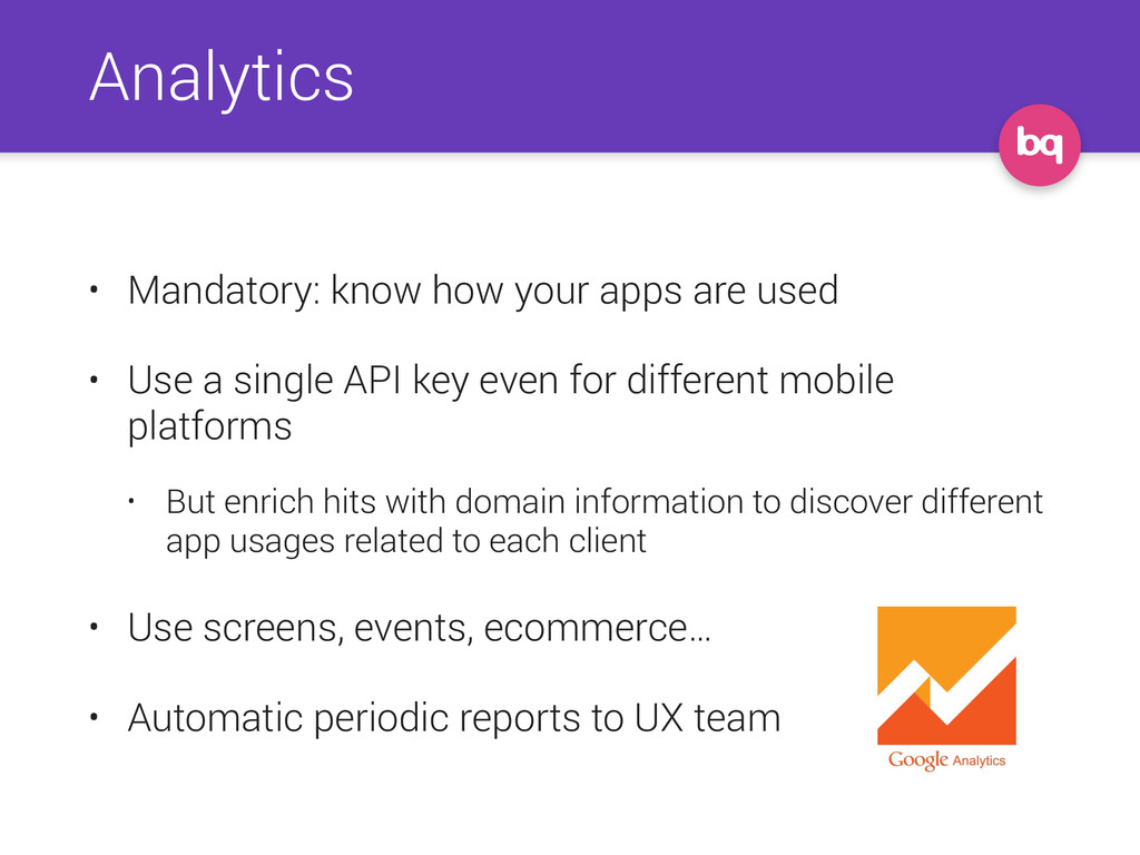 Analytics • Mandatory: know how your apps are u...