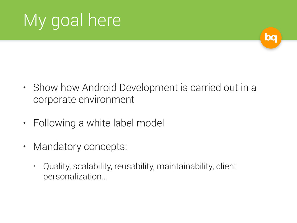 My goal here • Show how Android Development is ...