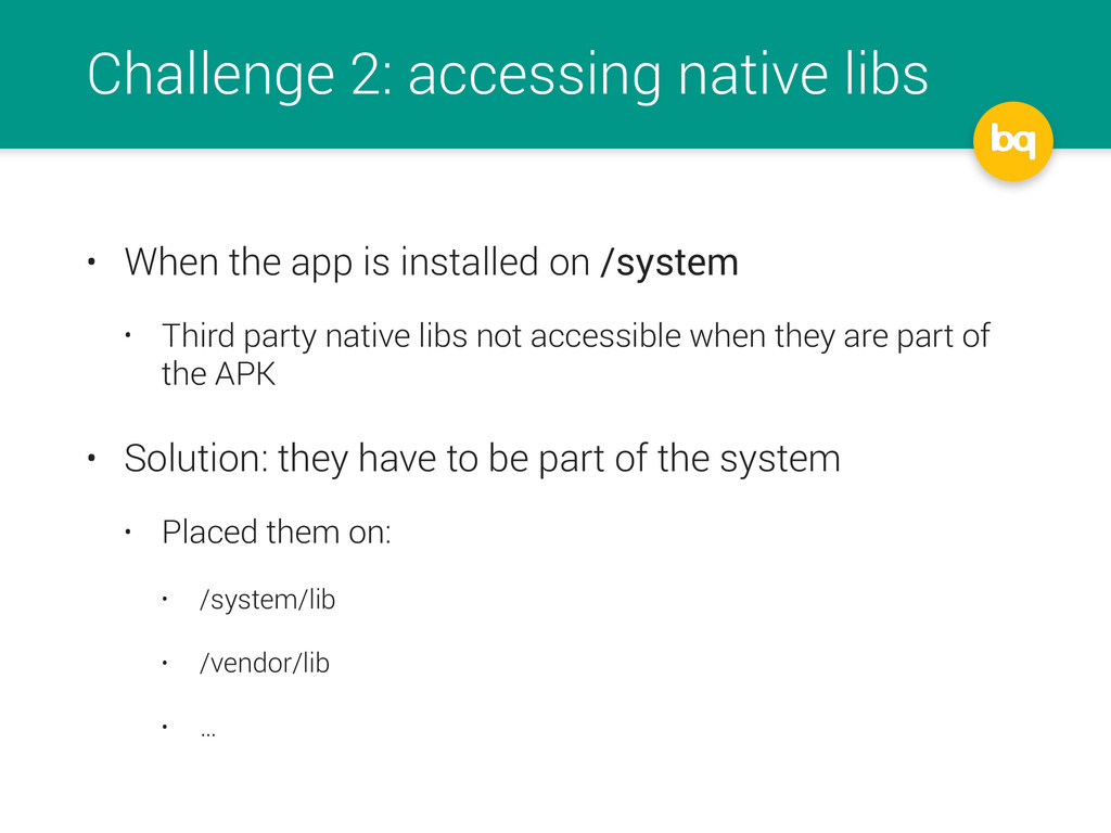 Challenge 2: accessing native libs • When the a...