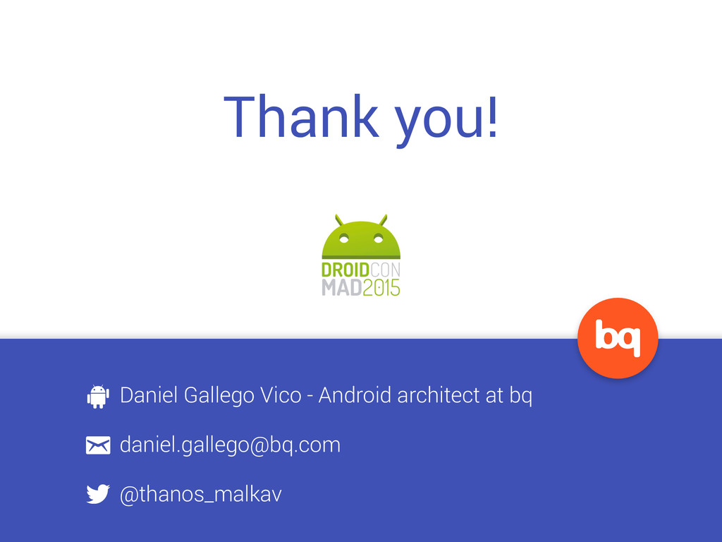 Thank you! Daniel Gallego Vico - Android archit...