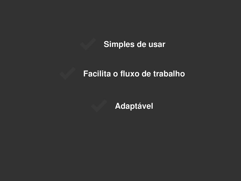 Facilita o fluxo de trabalho Simples de usar Ad...