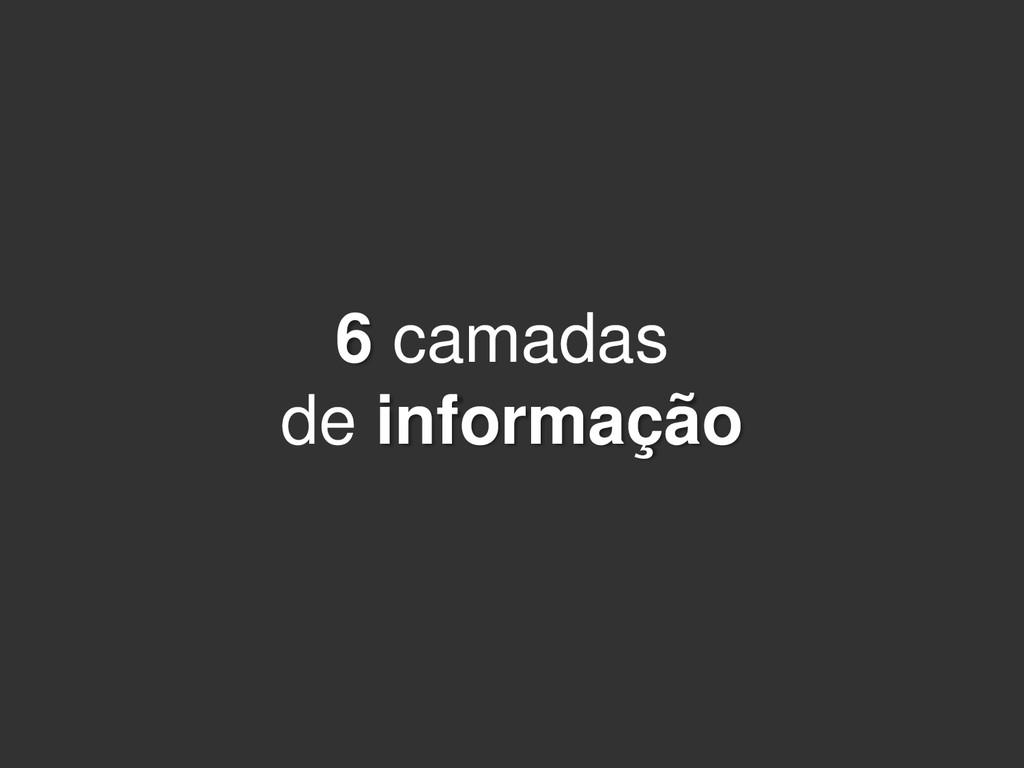 6 camadas de informação