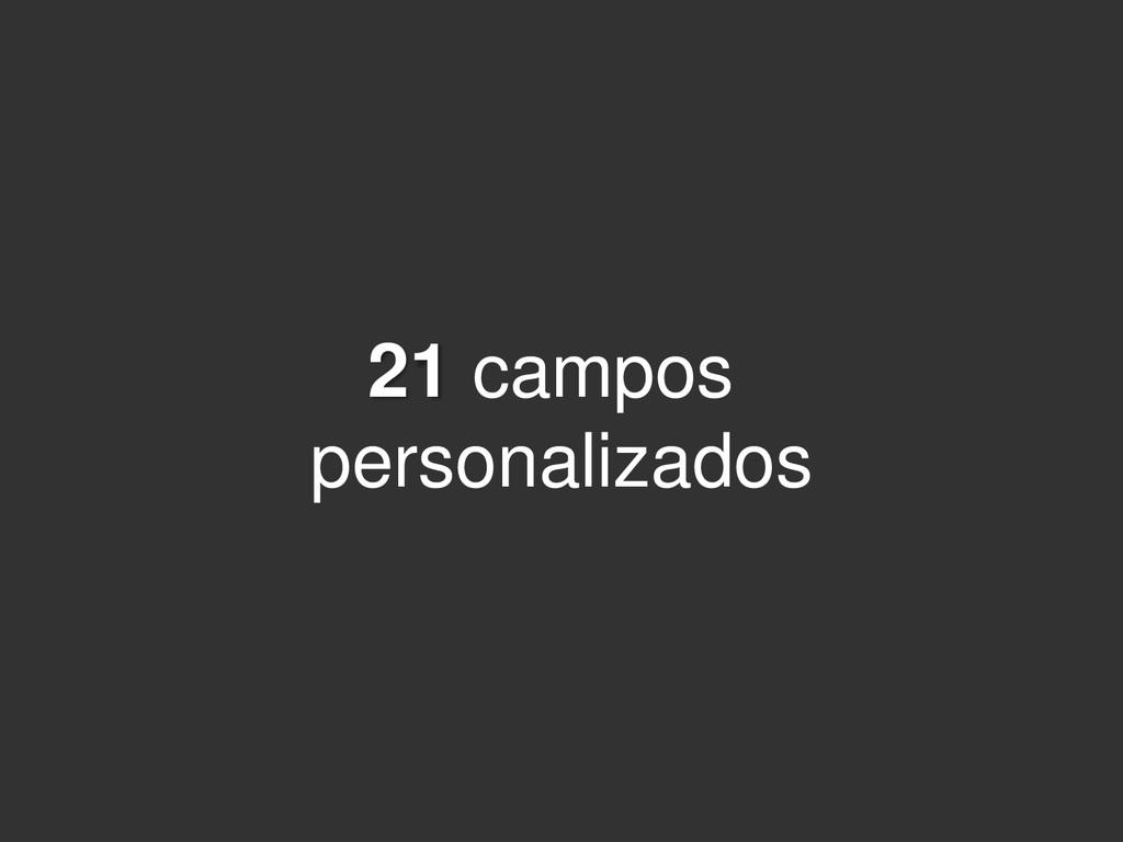 21 campos personalizados