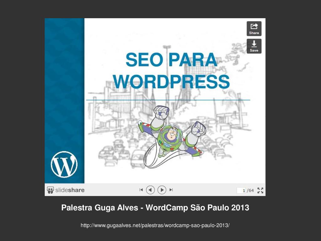 Palestra Guga Alves - WordCamp São Paulo 2013 h...