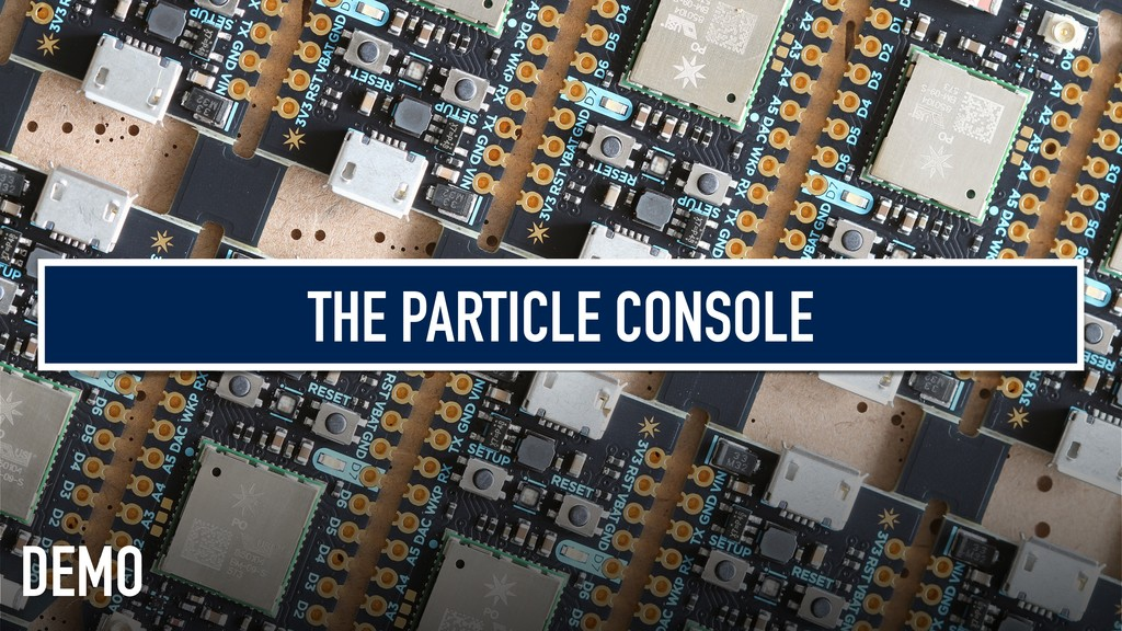 THE PARTICLE CONSOLE DEMO