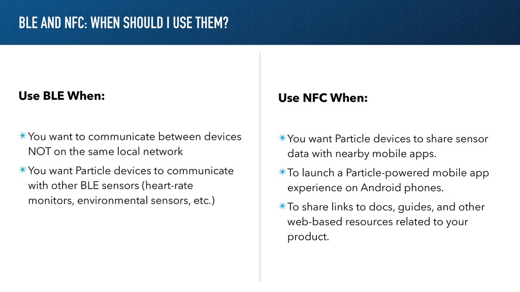 BLE AND NFC: WHEN SHOULD I USE THEM? Use BLE Wh...