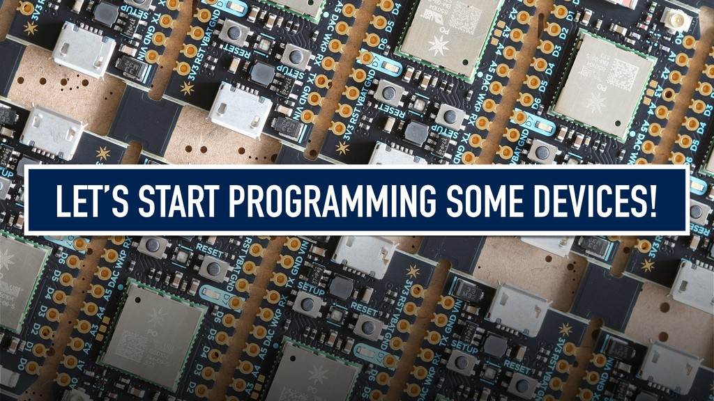 LET'S START PROGRAMMING SOME DEVICES!