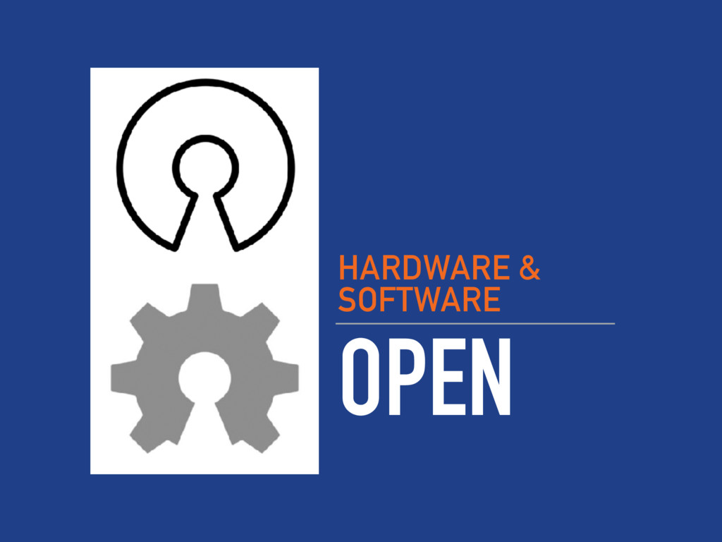 OPEN HARDWARE & SOFTWARE