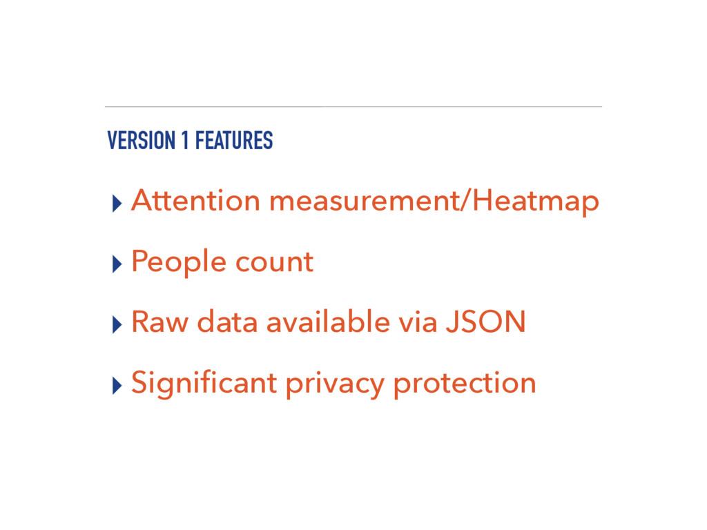 VERSION 1 FEATURES ▸ Attention measurement/Heat...