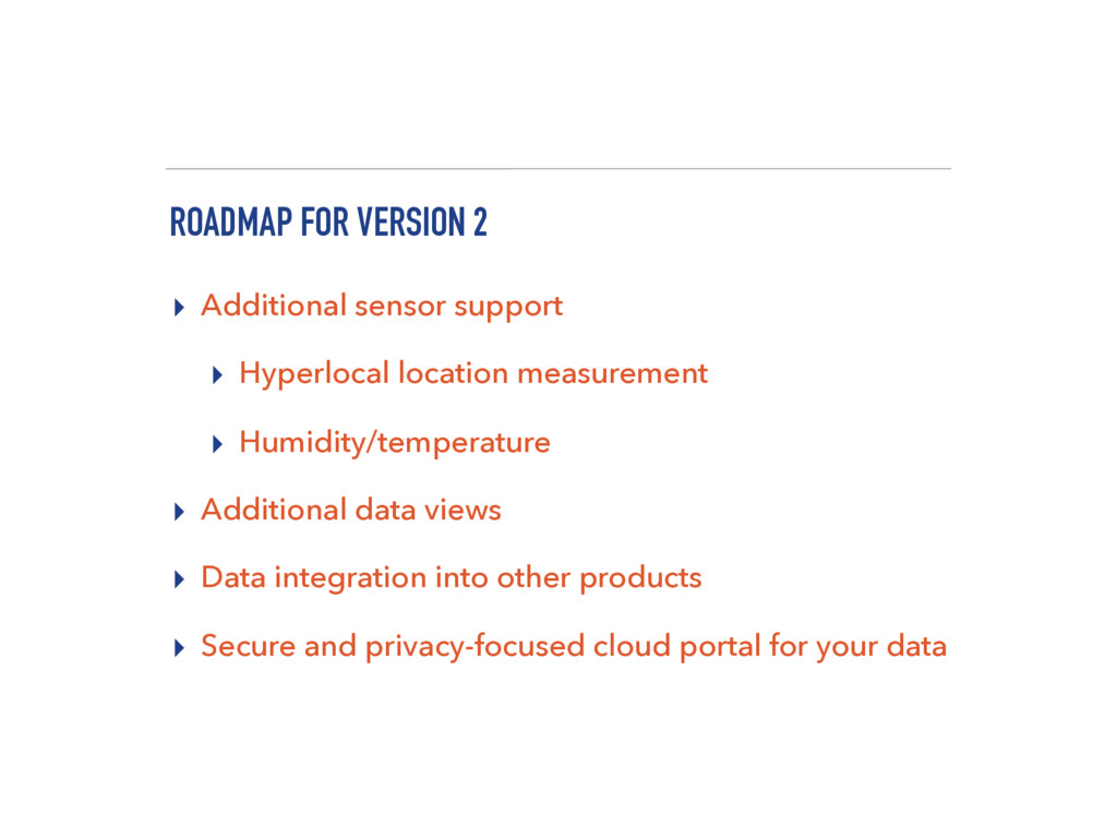 ROADMAP FOR VERSION 2 ▸ Additional sensor suppo...