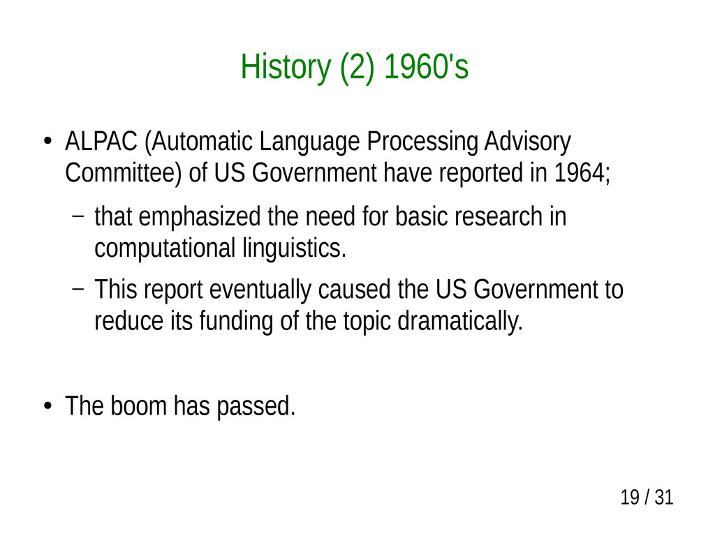 19 / 31 History (2) 1960's ● ALPAC (Automatic L...