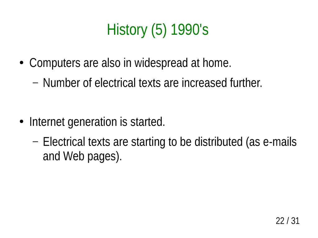 22 / 31 History (5) 1990's ● Computers are also...
