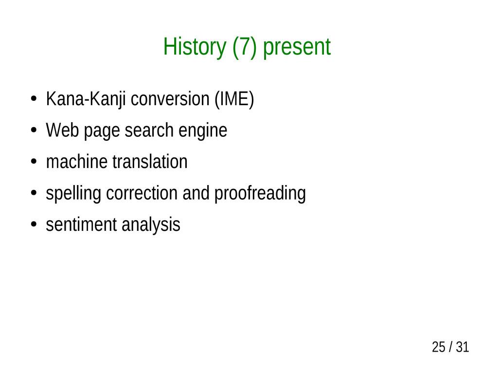 25 / 31 History (7) present ● Kana-Kanji conver...