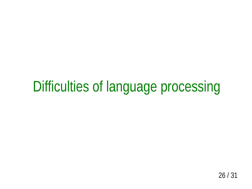 26 / 31 Difficulties of language processing