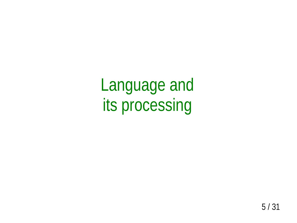 5 / 31 Language and its processing