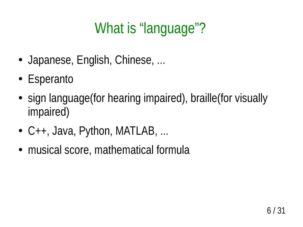 "6 / 31 What is ""language""? ● Japanese, English,..."