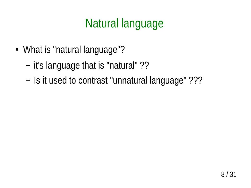 """8 / 31 Natural language ● What is """"natural lang..."""