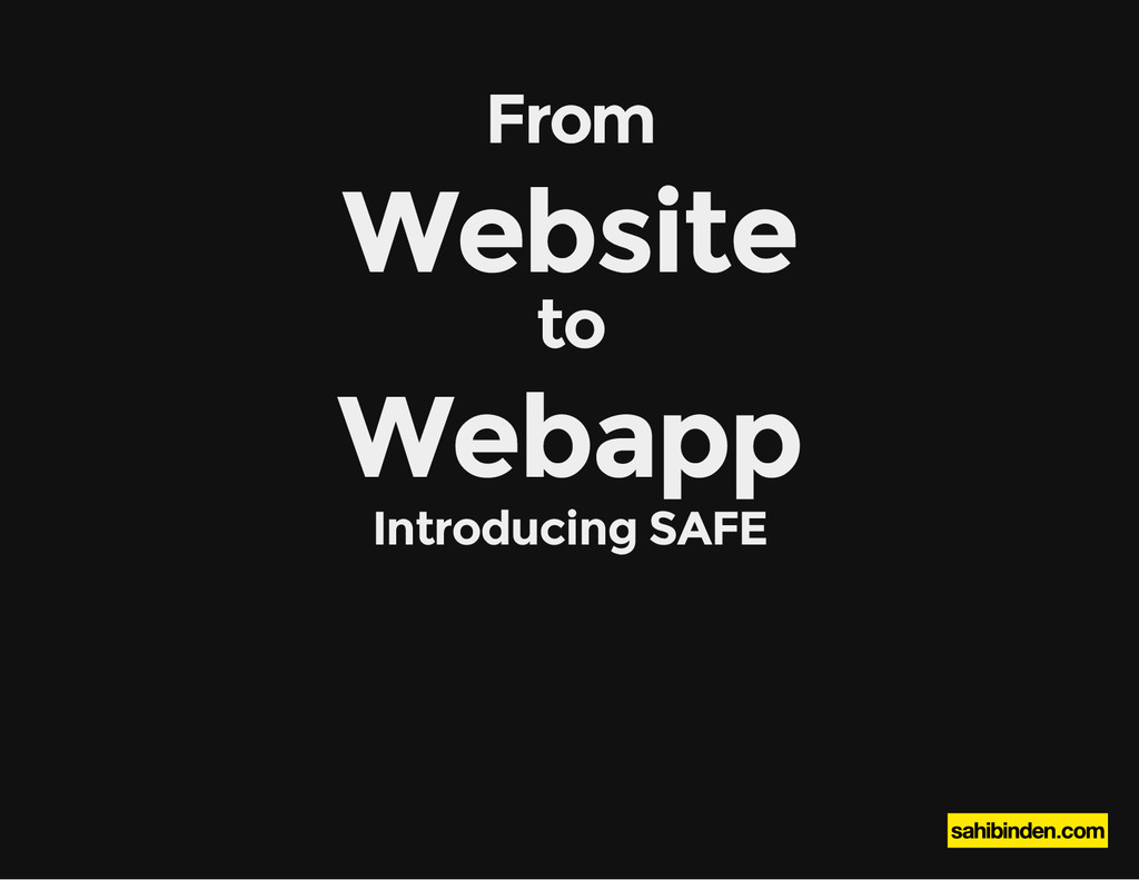 From Website to Webapp Introducing SAFE