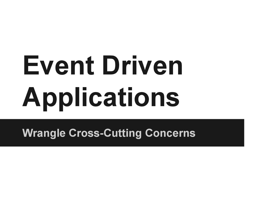 Event Driven Applications Wrangle Cross-Cutting...