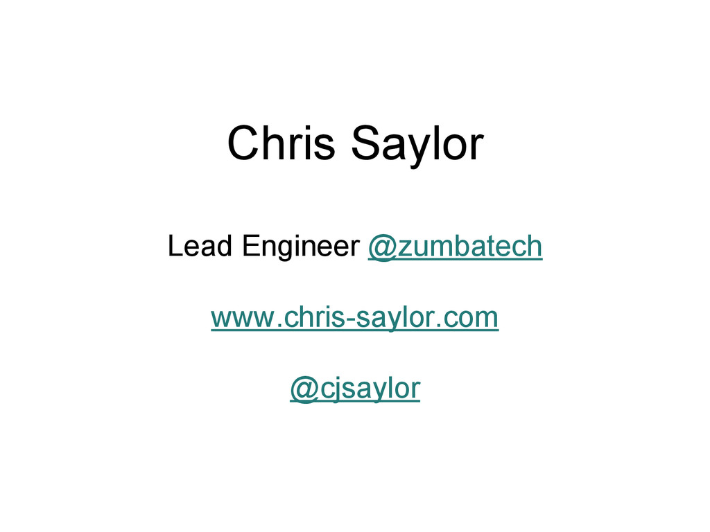 Chris Saylor Lead Engineer @zumbatech www.chris...