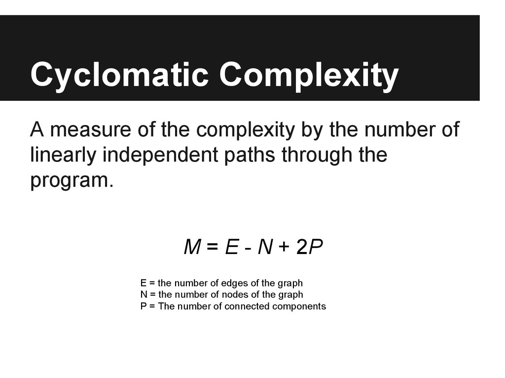 Cyclomatic Complexity A measure of the complexi...