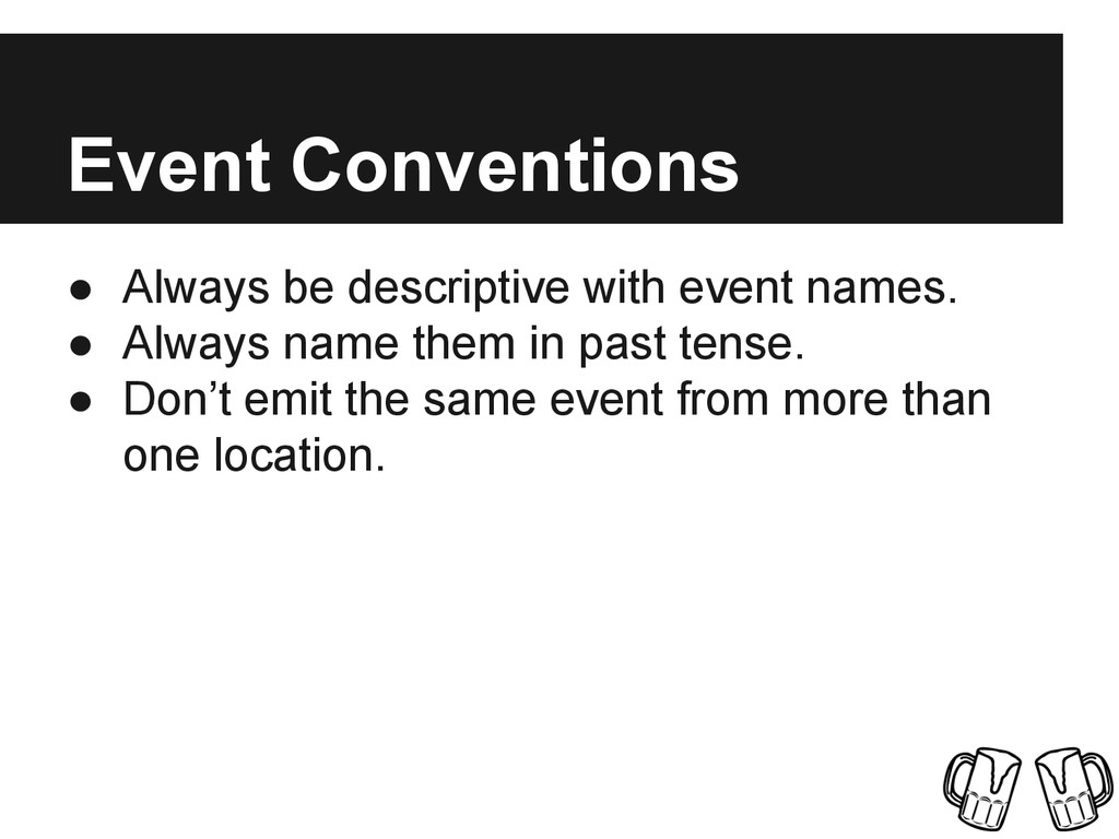 ● Always be descriptive with event names. ● Alw...