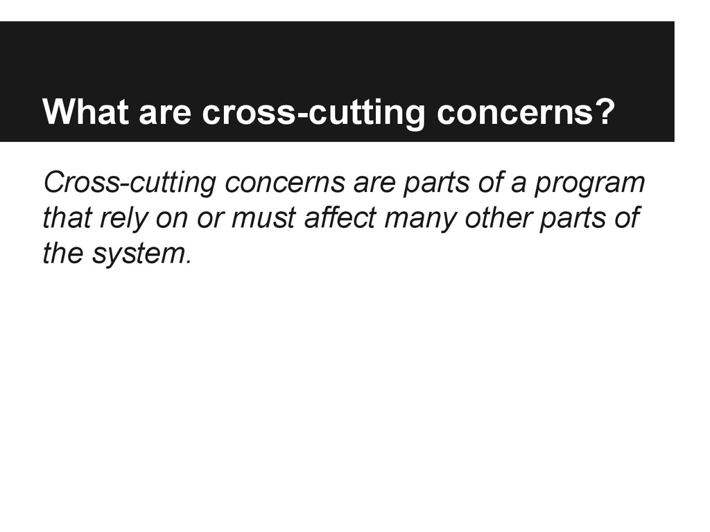 What are cross-cutting concerns? Cross-cutting ...