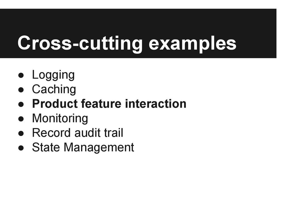 Cross-cutting examples ● Logging ● Caching ● Pr...