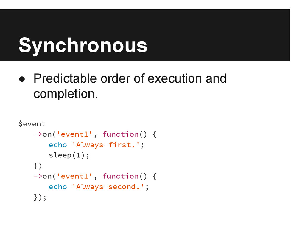 Synchronous ● Predictable order of execution an...