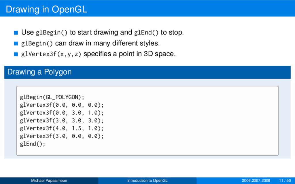 Drawing in OpenGL Use glBegin() to start drawin...