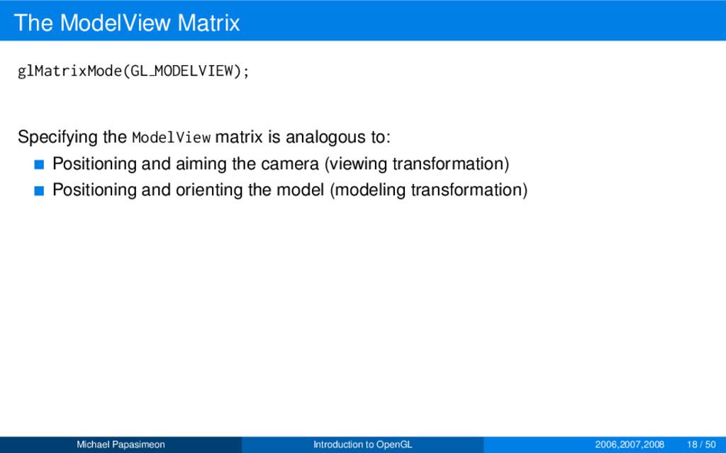 The ModelView Matrix glMatrixMode(GL MODELVIEW)...