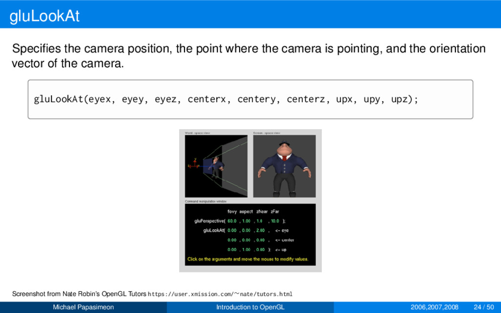 gluLookAt Specifies the camera position, the poi...