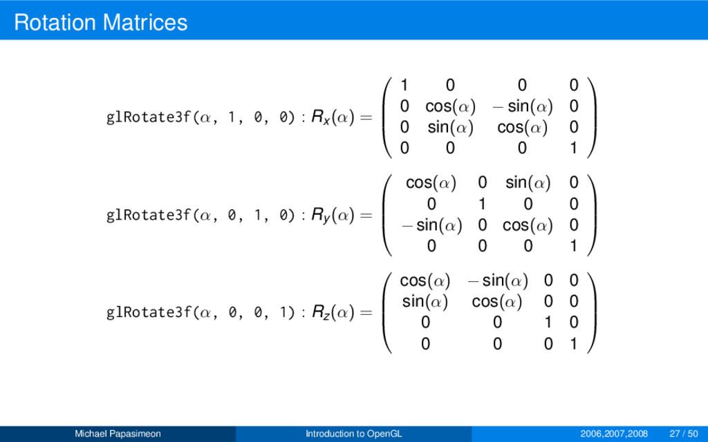 Rotation Matrices glRotate3f(α, 1, 0, 0) : Rx (...