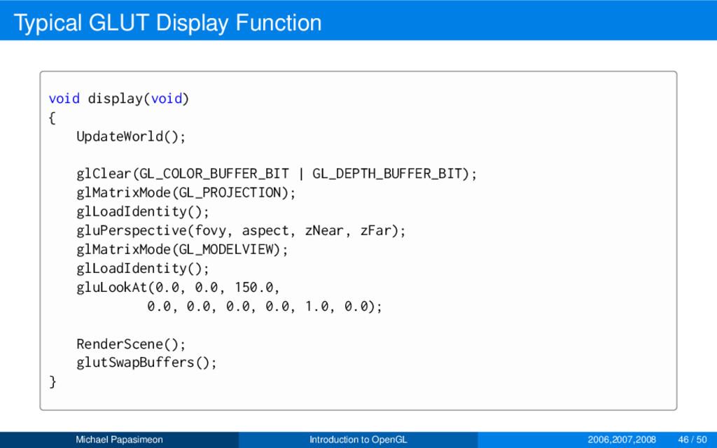 Typical GLUT Display Function void display(void...