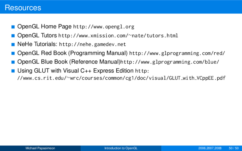 Resources OpenGL Home Page http://www.opengl.or...