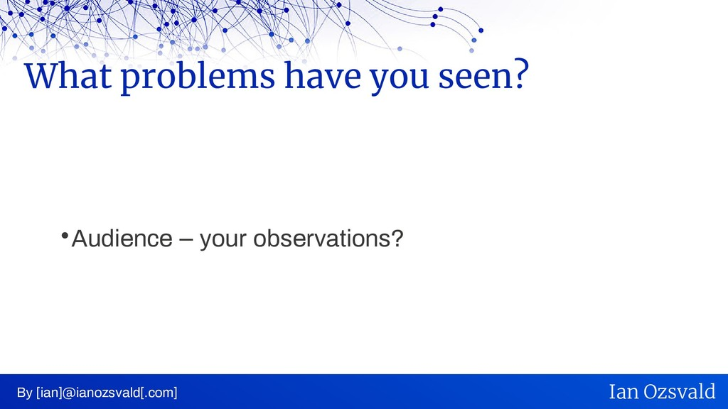  Audience – your observations? What problems h...