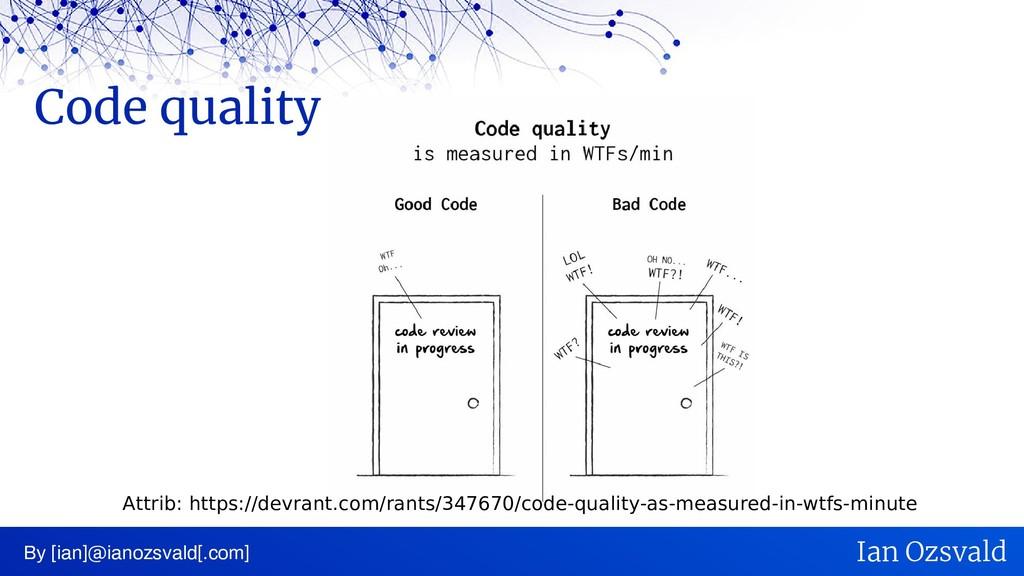 Code quality By [ian]@ianozsvald[.com] Ian Ozsv...