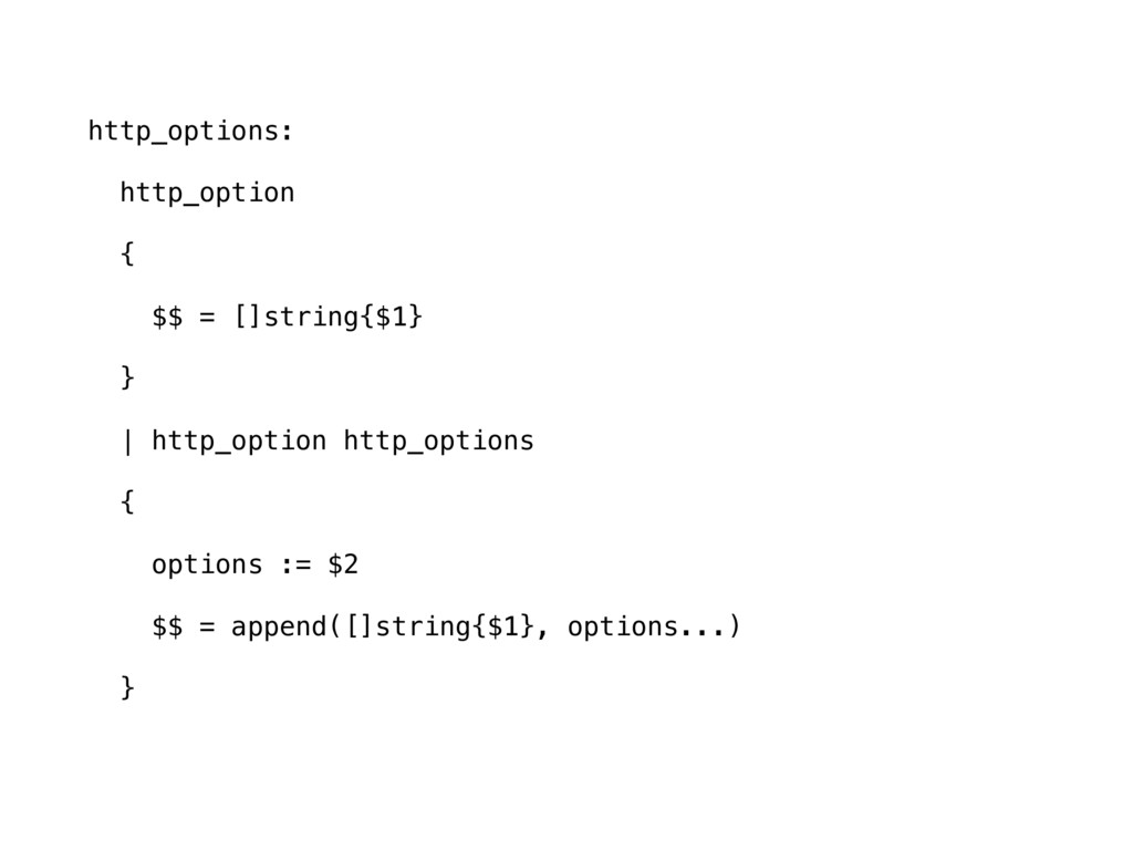 http_options: http_option { $$ = []string{$1} }...