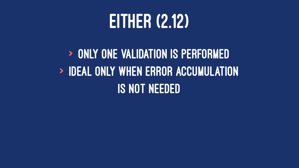 EITHER (2.12) > only one validation is performe...