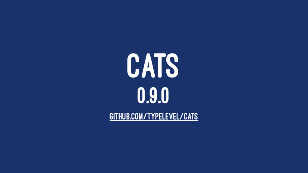 CATS 0.9.0 GITHUB.COM/TYPELEVEL/CATS