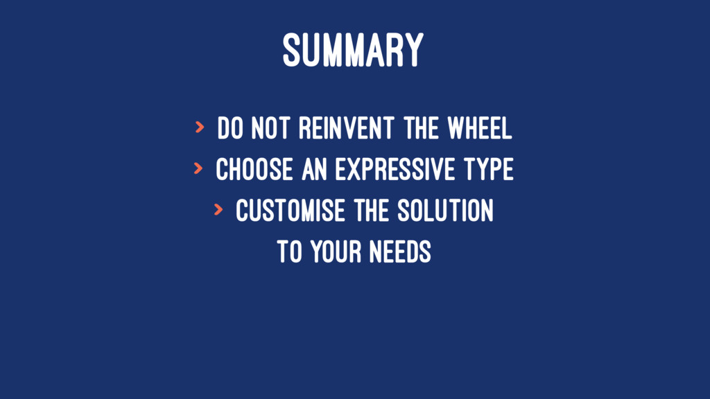 SUMMARY > Do not reinvent the wheel > Choose an...