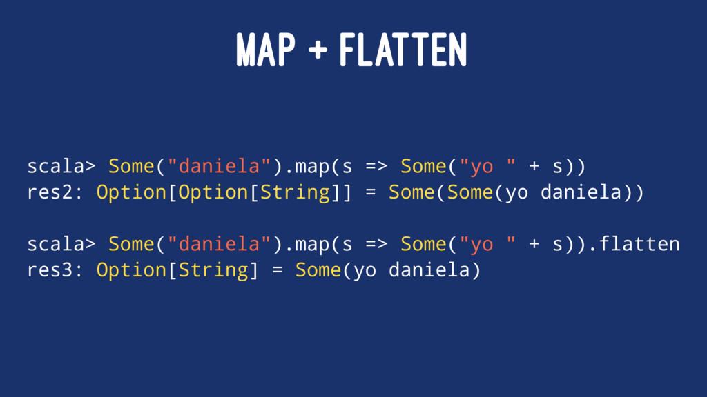"MAP + FLATTEN scala> Some(""daniela"").map(s => S..."