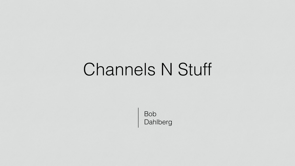 Channels N Stuff Bob