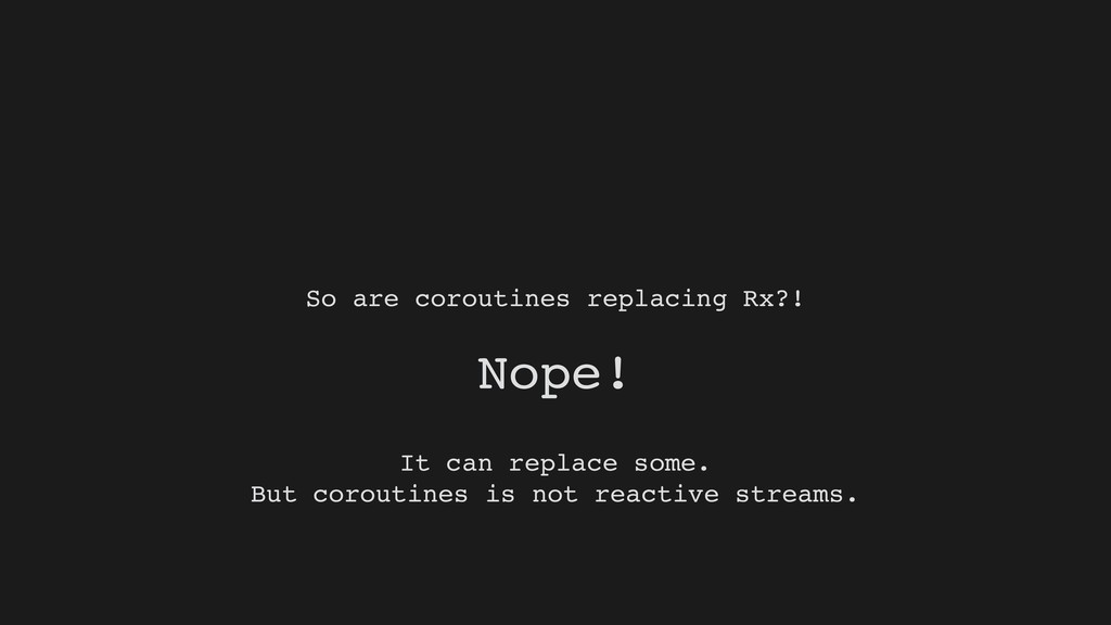 So are coroutines replacing Rx?! Nope! It can r...