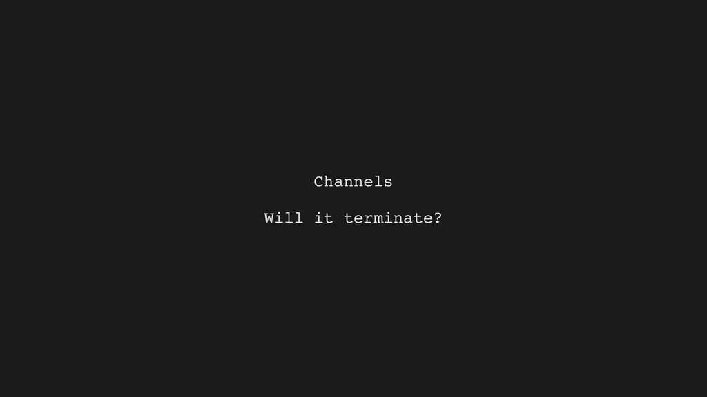 Channels Will it terminate?