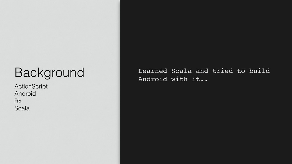 Background ActionScript Android Rx Scala Learne...