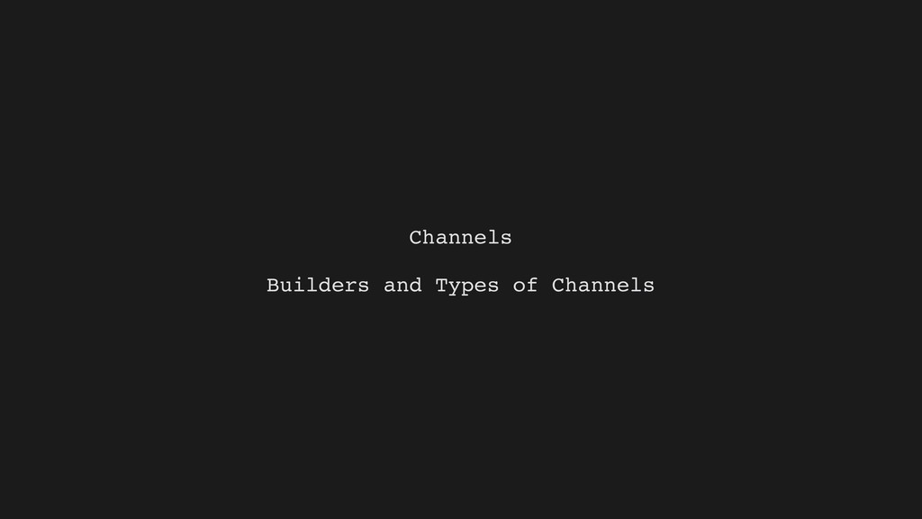 Channels Builders and Types of Channels